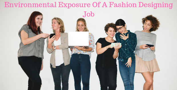 Environmental Exposure Of A Fashion Designing Job